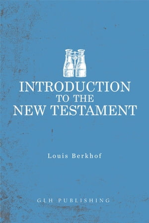 Introduction to the New Testament by Louis Berkhof