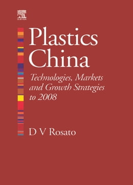 Book Plastics China: Technologies, Markets and Growth strategies to 2008 by Rosato, Donald V