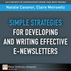 Simple Strategies for Developing and Writing Effective E-Newsletters by Natalie Canavor