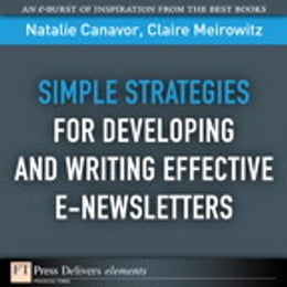 Book Simple Strategies for Developing and Writing Effective E-Newsletters by Natalie Canavor