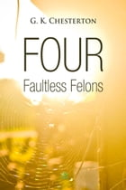 Four Faultless Felons by G. Chesterton