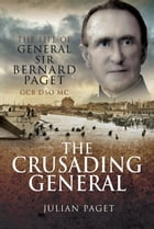 Crusading General: The Life of General Sir Bernard Paget GCB DSO MC by Colonel Sir Julian   Paget