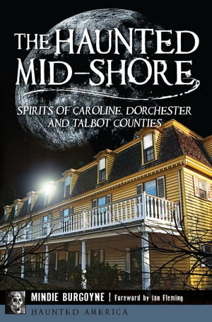 Haunted Mid-Shore,  The Spirits of Caroline,  Dorchester and Talbot Counties