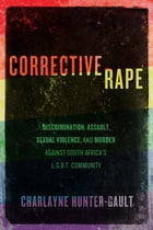 Corrective Rape: Discrimination, Assault, Sexual Violence, and Murder Against South Africa's L.G.B…