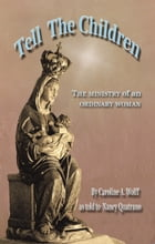 Tell the Children: The ministry of an ordinary woman by Nancy Quatrano