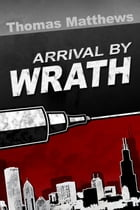 Arrival By Wrath by Thomas Matthews