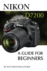 Nikon D7200: A Guide for Beginners