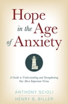 Hope in the Age of Anxiety by Anthony Scioli
