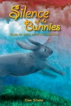 Silence of the Bunnies: Tales of Life, Love and Survival by Dan Stark