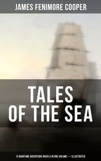 TALES OF THE SEA: 12 Maritime Adventure Novels in One Volume (Illustrated): Including the Biography…