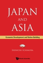 Japan and Asia: Economic Development and Nation Building by Shinichi Ichimura