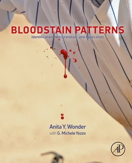 Book Bloodstain Patterns: Identification, Interpretation and Application by Anita Y. Wonder