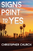 Signs Point to Yes by Christopher Church