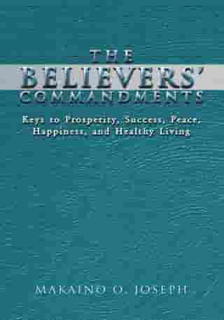 The Believers' Commandments: Keys to Prosperity, Success, Peace, Happiness, and Healthy Living