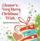 Eleanor's Very Merry Christmas Wish by Denise McGowan Tracy