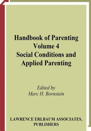 Handbook of Parenting Volume 4 Social Conditions and Applied Parenting