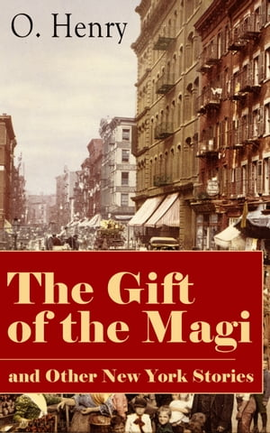 The Gift of the Magi and Other New York Stories: The Skylight Room, The Voice of The City, The Cop and the Anthem, A Retrieved Information, The Last  by O. Henry