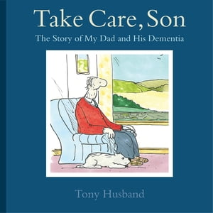 Take Care,  Son The Story of My Dad and his Dementia
