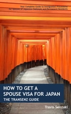 How to Get a Spouse Visa for Japan: The TranSenz Guide: Your Complete Guide to Immigration Procedures for Spouses of Japanese Nationals and Permanent  by Senzaki, Travis