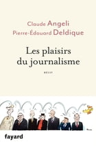 Les plaisirs du journalisme by Claude Angeli