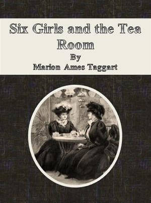 Six Girls and the Tea Room by Marion Ames Taggart