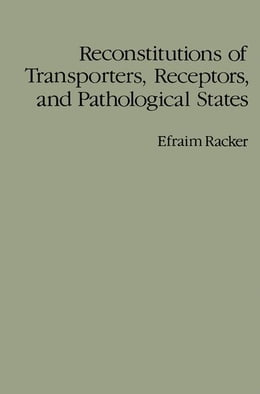 Book Reconstitutions of Transporters, Receptors, and Pathological States by Racker, Efraim