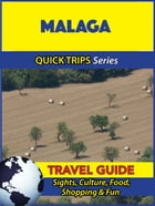 Malaga Travel Guide (Quick Trips Series): Sights, Culture, Food, Shopping & Fun by Shane Whittle