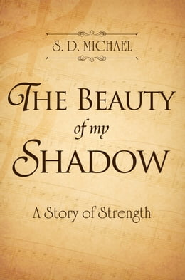 Book The Beauty of my Shadow: A Story of Strength by S. D. Michael