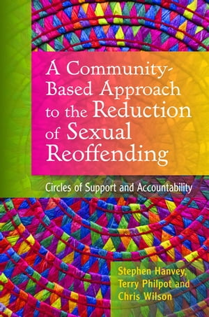 A Community-Based Approach to the Reduction of Sexual Reoffending Circles of Support and Accountability