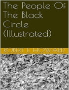 The People of the Black Circle (Illustrated) by Robert E. Howard