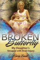 Broken Butterfly: My Daughter's Struggle with Brain Injury by Karin Finell