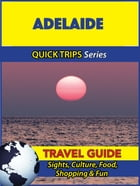 Adelaide Travel Guide (Quick Trips Series): Sights, Culture, Food, Shopping & Fun by Jennifer Kelly