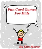 Fun Card Games For Kids by Kim Maree