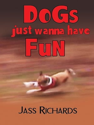 Dogs Just Wanna Have Fun by Jass Richards