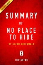Summary of No Place to Hide: by Glenn Greenwald , Includes Analysis by Instaread Summaries