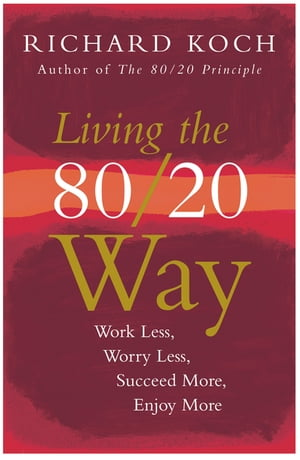 Living the 80/20 Way Work Less,  Worry Less,  Succeed More,  Enjoy More