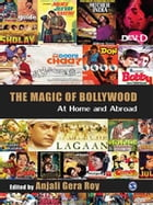 The Magic of Bollywood: At Home and Abroad by Anjali Gera Roy