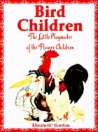 Bird Children: The Little Playmates of the Flower Children (Illustrations) by Elizabeth Gordon