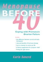 Menopause Before 40: Coping with Premature Ovarian Failure by Karin Banerd