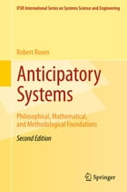 Anticipatory Systems: Philosophical, Mathematical, and Methodological Foundations