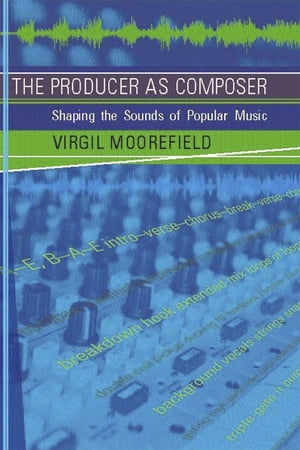 The Producer as Composer Shaping the Sounds of Popular Music
