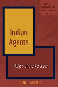 Indian Agents: Rulers of the Reserves