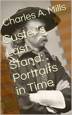 Custer?s Last Stand: Portraits in Time