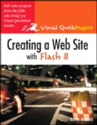 Creating a Web Site with Flash 8: Visual QuickProject Guide by David Morris