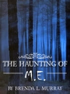 The Haunting of M.E. by Brenda L. Murray