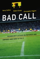 Bad Call: Technology's Attack on Referees and Umpires and How to Fix It by Harry Collins