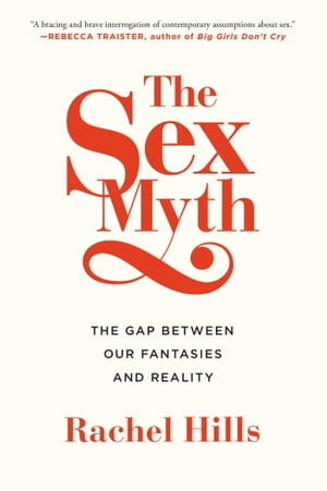 The Sex Myth The Gap Between Our Fantasies and Reality