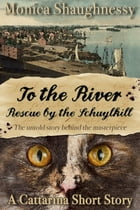 To the River: Rescue by the Schuylkill by Monica Shaughnessy