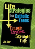 Life Strategies for Catholic Teens by Auer, Jim