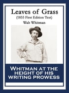 Leaves of Grass: 1855 First Edition Text by Walt Whitman